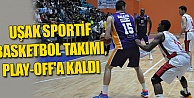 UŞAK SPORTİF BASKETBOL TAKIMI, PLAY-OFF'A KALDI